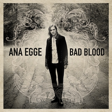 anaeggebadbloodcoverartwork 385 Street Date: Ana Egge Releases Bad Blood, Produced By Steve Earle